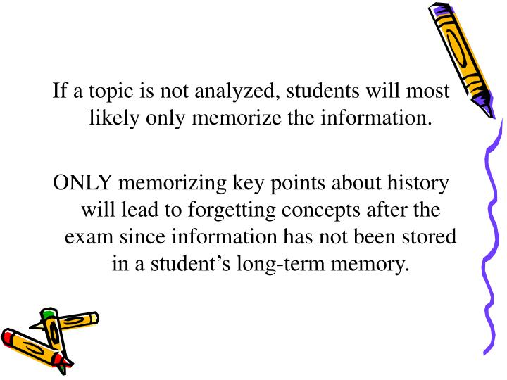 If a topic is not analyzed, students will most likely only memorize the information.