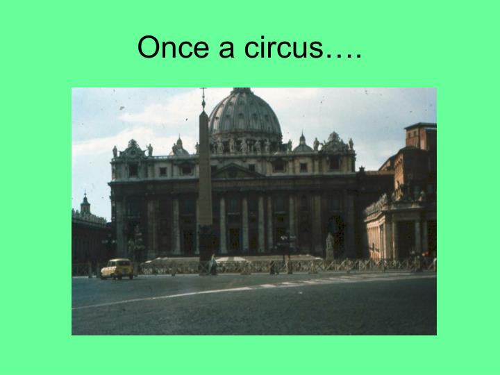 Once a circus….