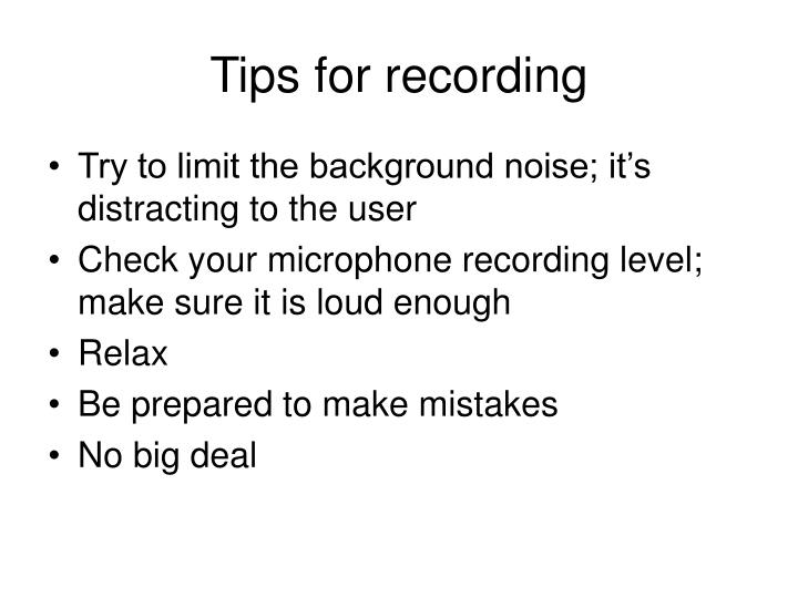 Tips for recording