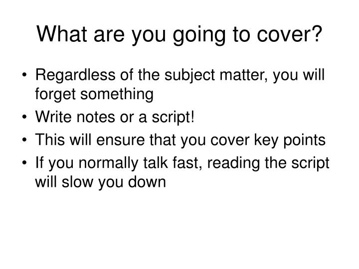 What are you going to cover?