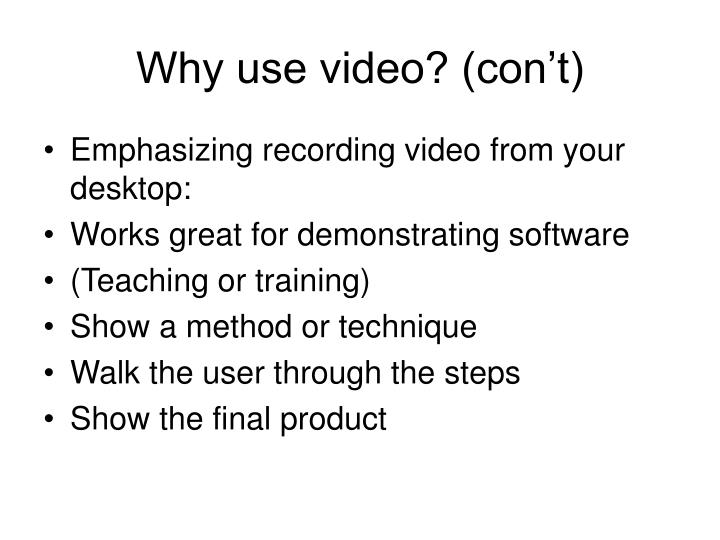Why use video con t