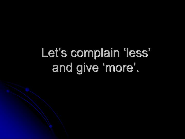 Let's complain 'less' and give 'more'.