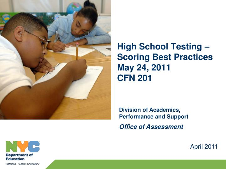 high school testing scoring best practices may 24 2011 cfn 201
