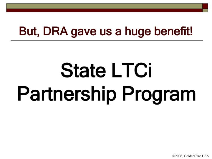 But, DRA gave us a huge benefit!