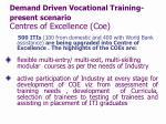 demand driven vocational training present scenario centres of excellence coe