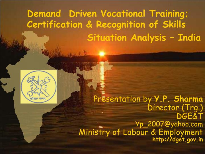 Demand  Driven Vocational Training;         Certification & Recognition of Skills