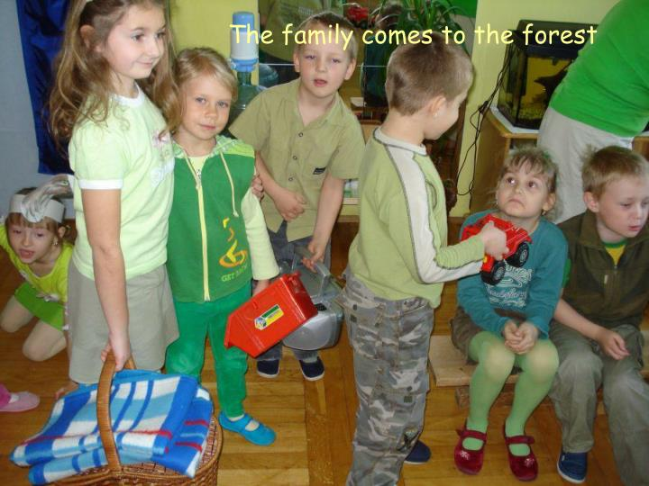 The family comes to the forest