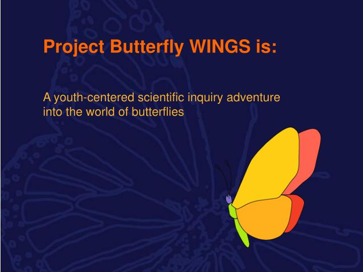 Project Butterfly WINGS is: