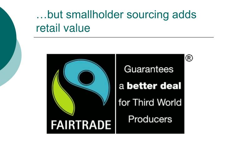 …but smallholder sourcing adds retail value