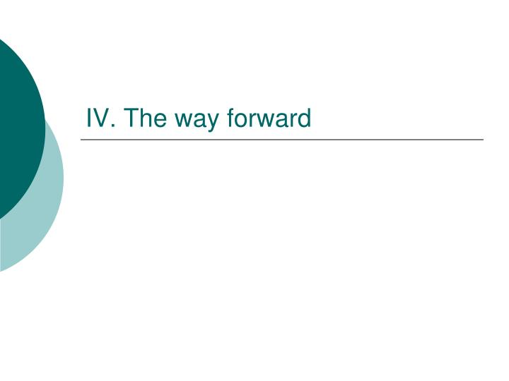 IV. The way forward