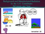 background and manufactured radiation in the u s contributes 360 mrem per year