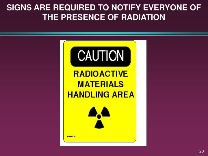 SIGNS ARE REQUIRED TO NOTIFY EVERYONE OF THE PRESENCE OF RADIATION