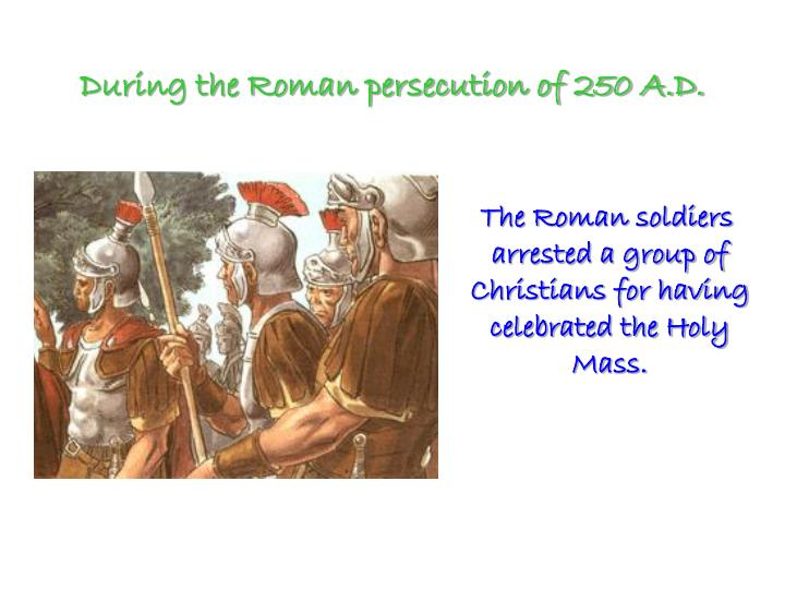 During the Roman persecution of 250 A.D.