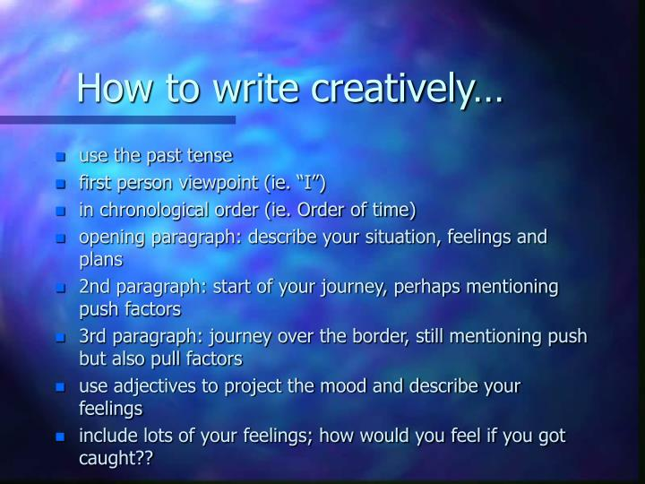 How to write creatively…