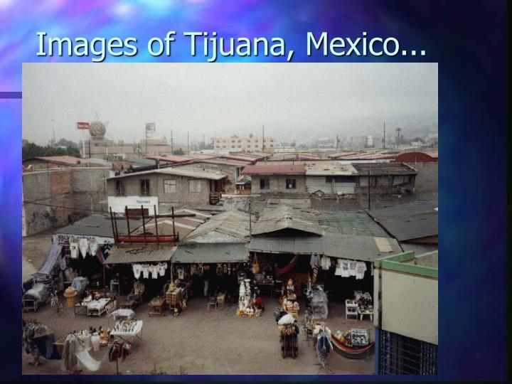 Images of Tijuana, Mexico...