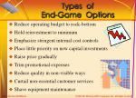 types of end game options
