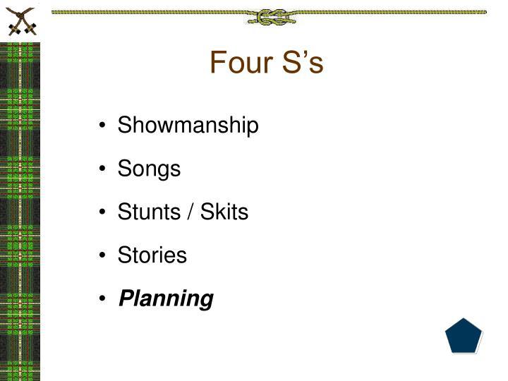 Four S's