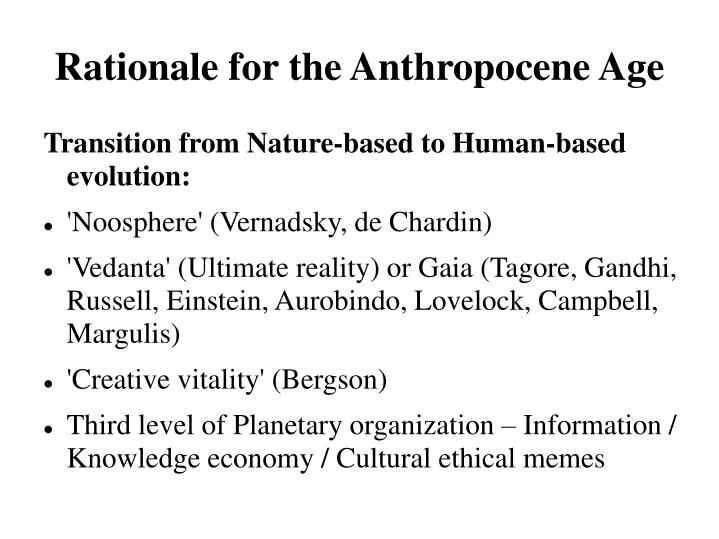 Rationale for the anthropocene age