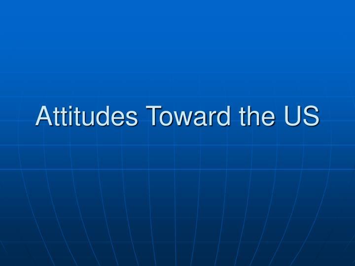 Attitudes Toward the US