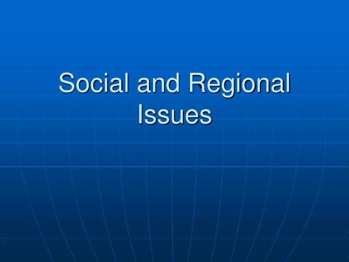 Social and Regional Issues