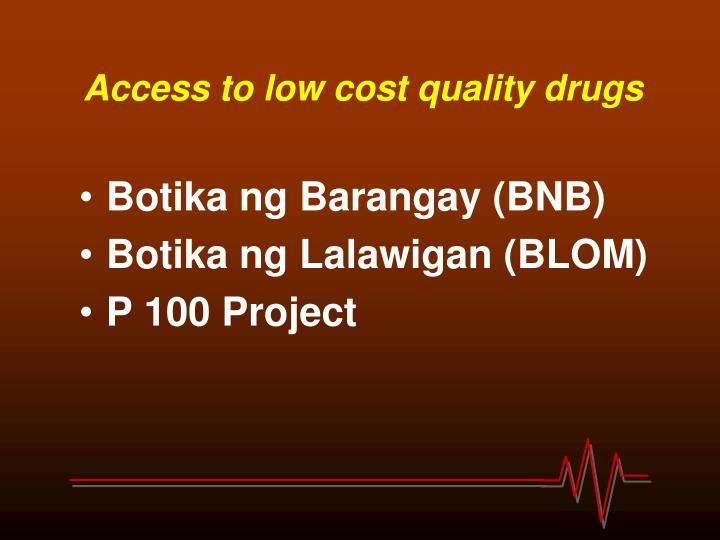 Access to low cost quality drugs