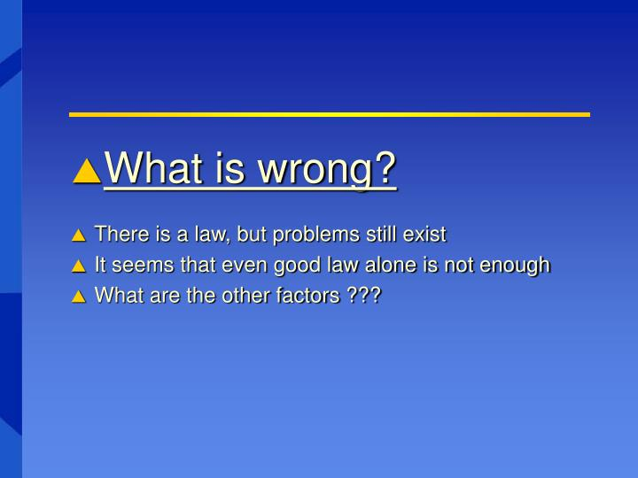 What is wrong?