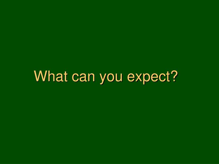 What can you expect?