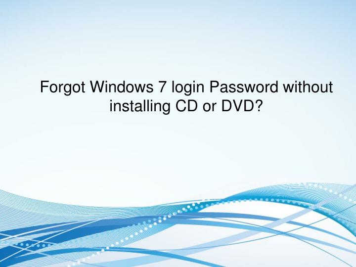 Forgot Windows 7 login Password without installing CD or DVD?