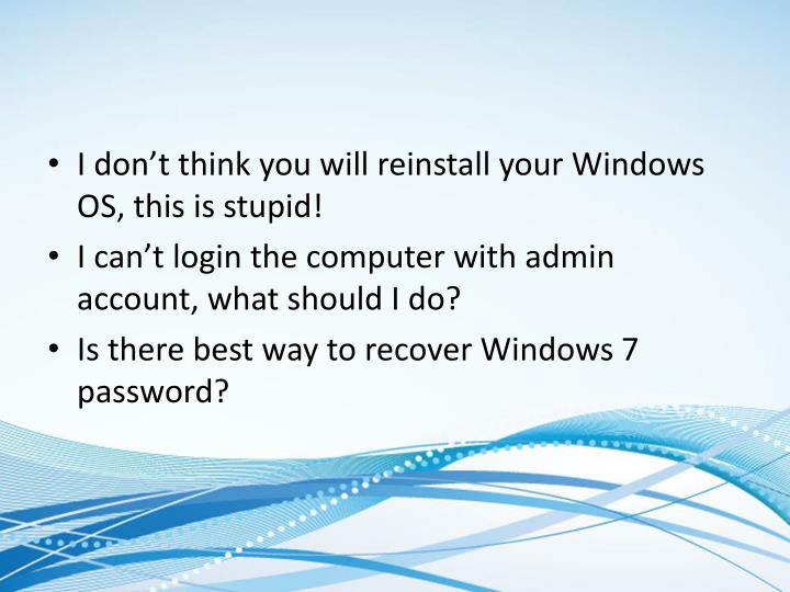 I don't think you will reinstall your Windows OS, this is stupid!