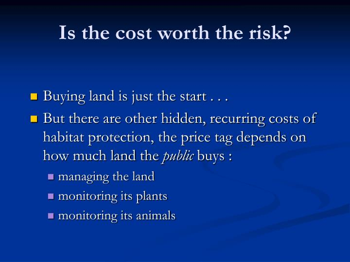 Is the cost worth the risk1