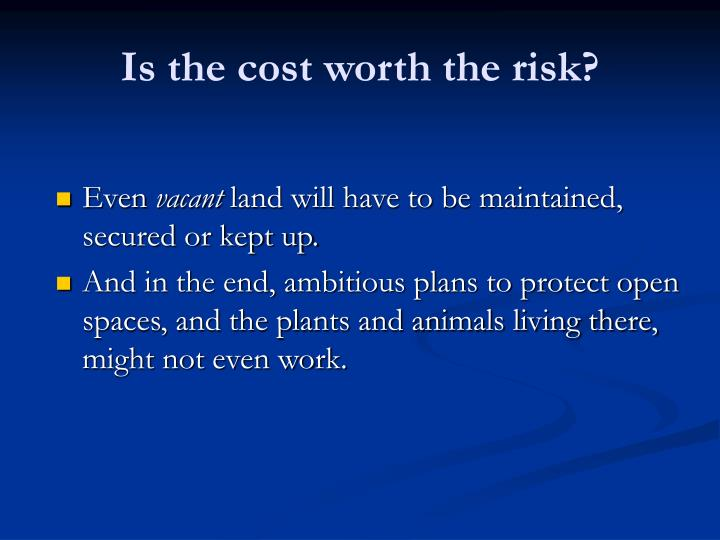 Is the cost worth the risk2