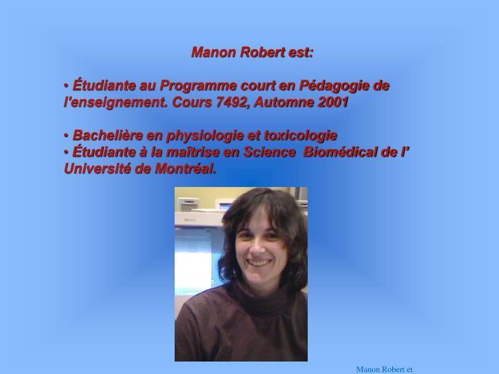 Manon Robert est: