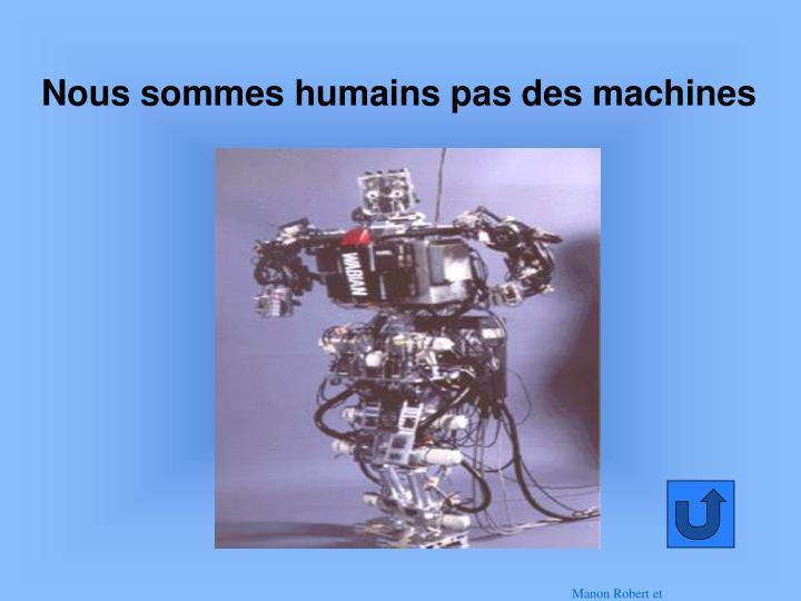 Nous sommes humains pas des machines