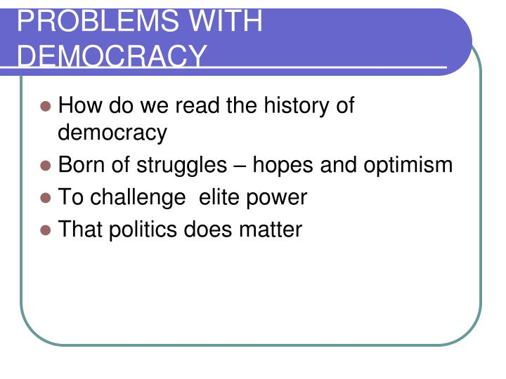 PROBLEMS WITH DEMOCRACY