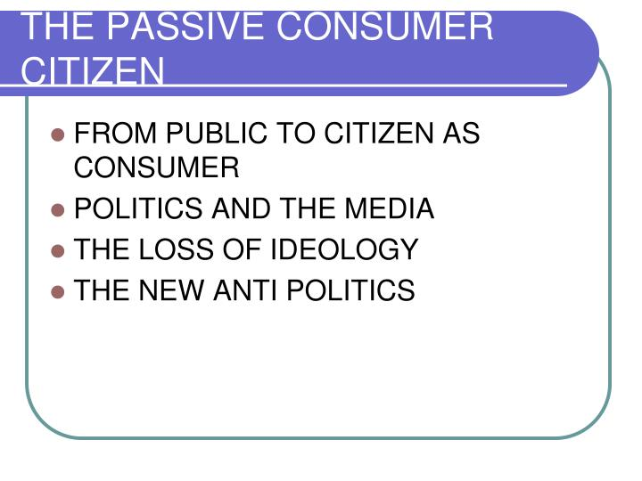 THE PASSIVE CONSUMER CITIZEN