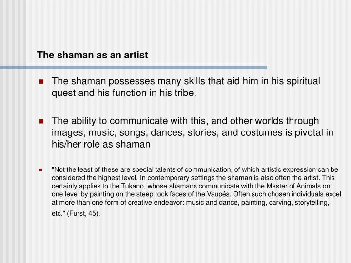 The shaman as an artist