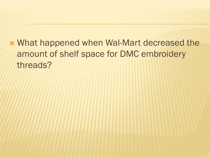 What happened when Wal-Mart decreased the amount of shelf space for DMC embroidery threads?