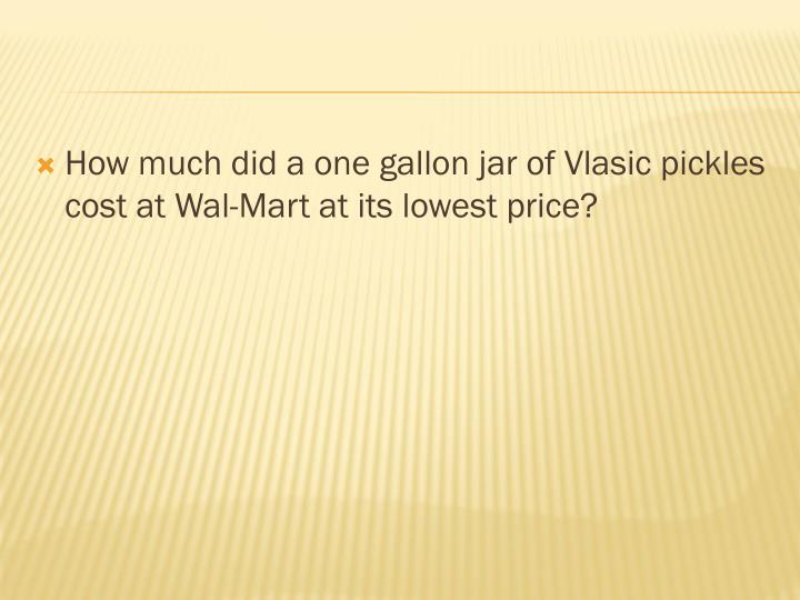 How much did a one gallon jar of Vlasic pickles cost at Wal-Mart at its lowest price?