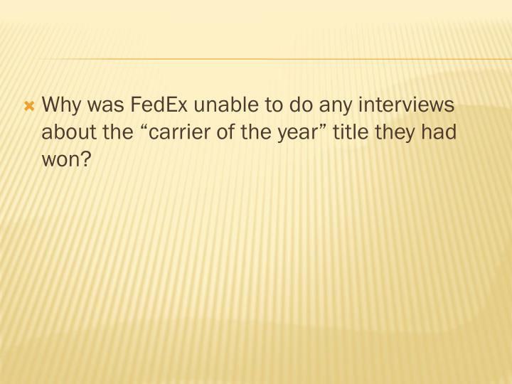 "Why was FedEx unable to do any interviews about the ""carrier of the year"" title they had won?"