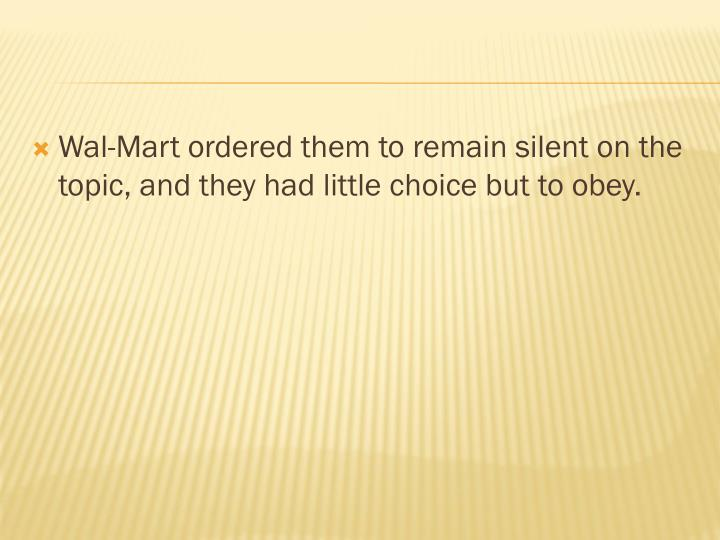 Wal-Mart ordered them to remain silent on the topic, and they had little choice but to obey.