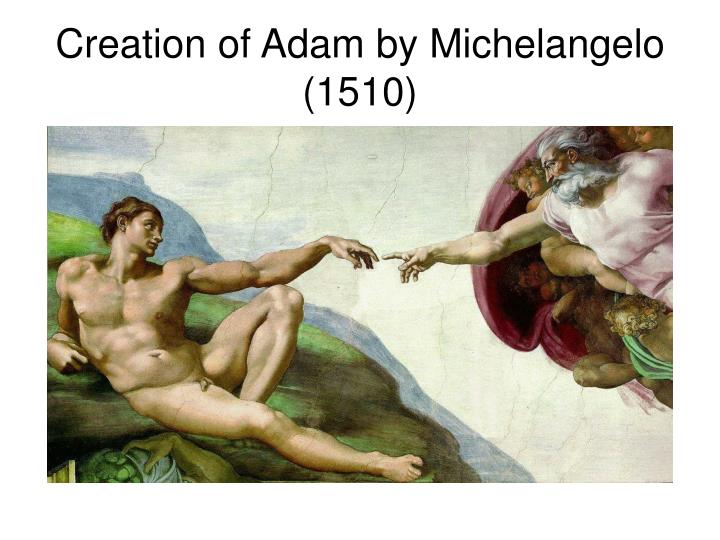 Creation of Adam by Michelangelo (1510)