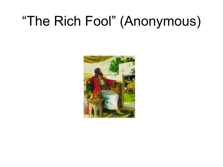 """The Rich Fool"" (Anonymous)"