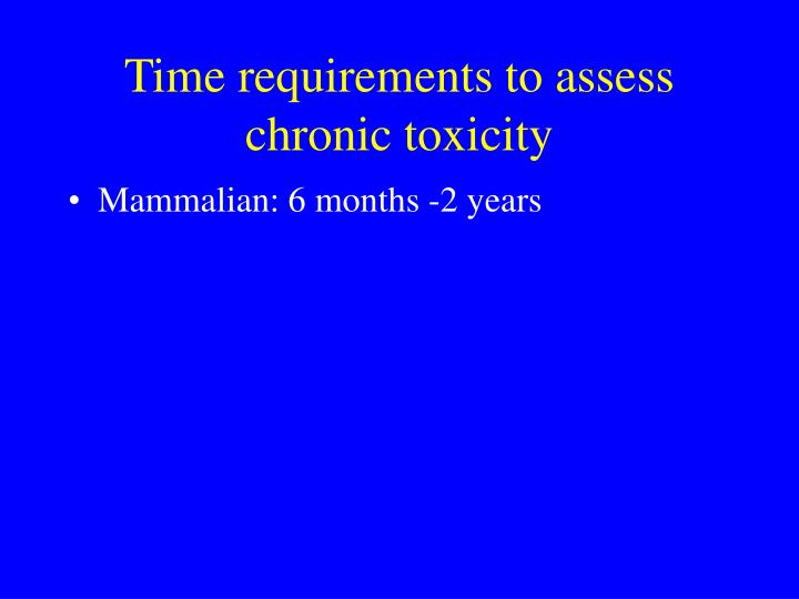 Time requirements to assess chronic toxicity