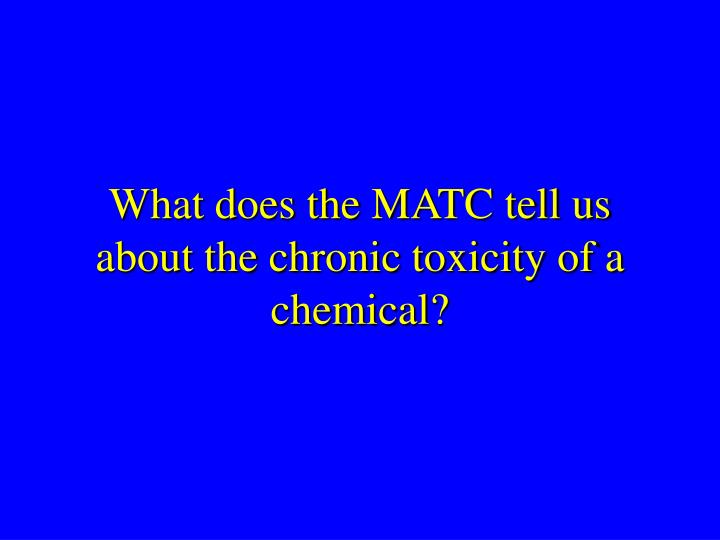 What does the MATC tell us about the chronic toxicity of a chemical?