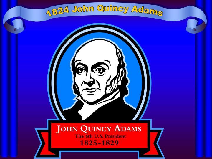 1824 John Quincy Adams