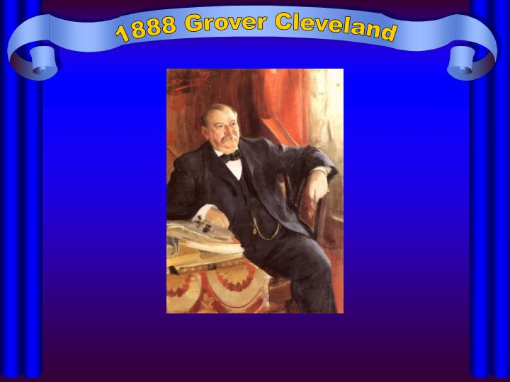 1888 Grover Cleveland