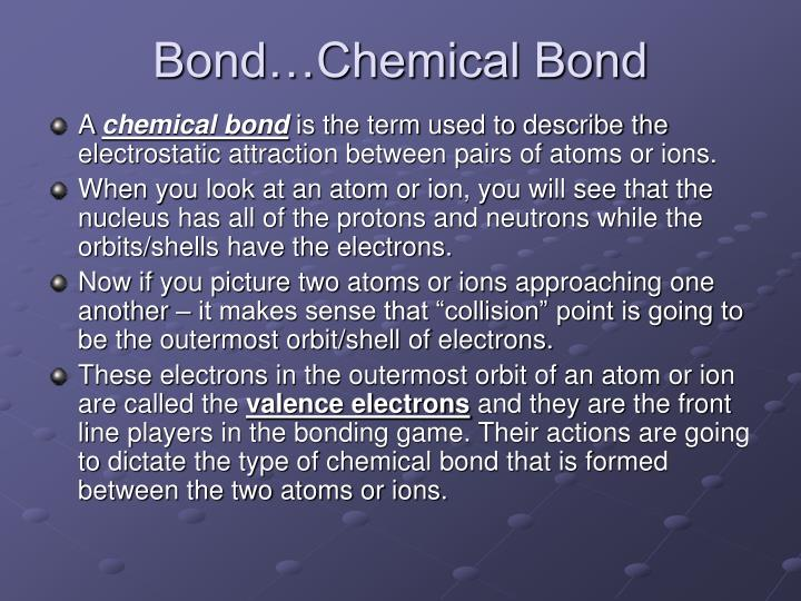 Bond…Chemical Bond
