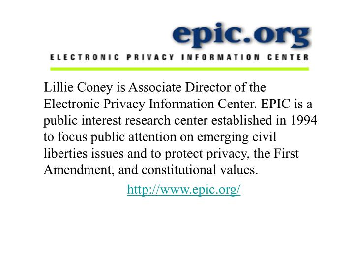 Lillie Coney is Associate Director of the Electronic Privacy Information Center. EPIC is a public interest research center established in 1994 to focus public attention on emerging civil liberties issues and to protect privacy, the First Amendment, and constitutional values.