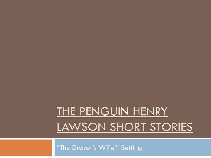 "henry lawson distinctly visual essay Distinctly visual essay henry lawson year 12 hsc , in his short stories, ""the drovers wife"" and ""the loaded dog"", henry lawson uses distinctively visual."