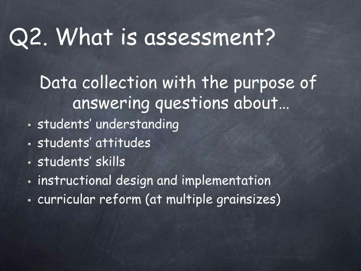 Q2. What is assessment?